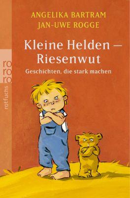 Kleine Helden - Riesenwut, Angelika Bartram, Jan-Uwe Rogge