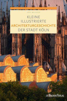 Kleine illustrierte Architekturgeschichte der Stadt Köln, Udo Mainzer