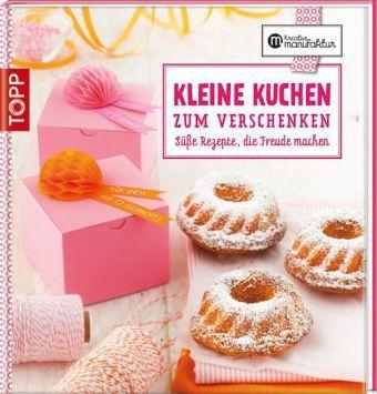 Kleine Kuchen zum Verschenken Buch portofrei bei Weltbild.de
