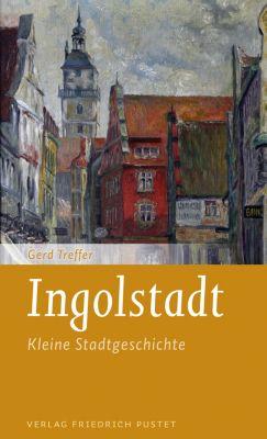 Kleine Stadtgeschichten: Ingolstadt, Gerd Treffer