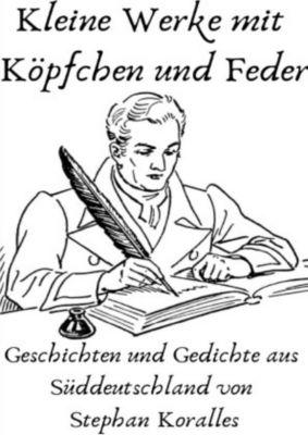 Kleine Werke mit Köpfchen und Feder - Stephan Koralles pdf epub
