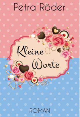 Kleine Worte - Gesamtausgabe (Liebesroman), Petra Röder
