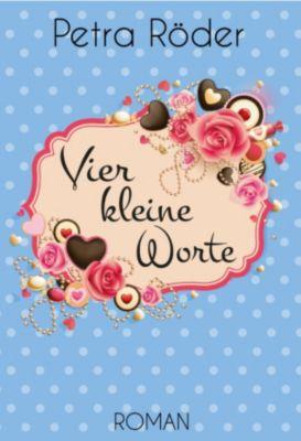 Kleine Worte Reihe: Vier kleine Worte, Petra Röder