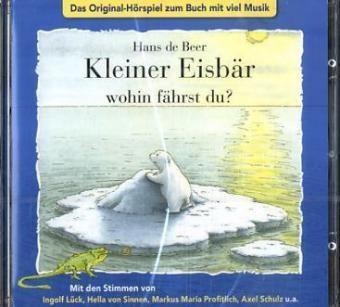 Kleiner Eisbär wohin fährst du?, 1 Audio-CD, Hans de Beer