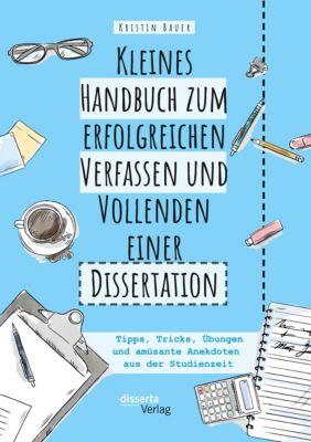 Kleines Handbuch zum erfolgreichen Verfassen und Vollenden einer Dissertation - Kristin Bauer |