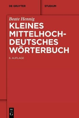 Kleines Mittelhochdeutsches Wörterbuch, Beate Hennig