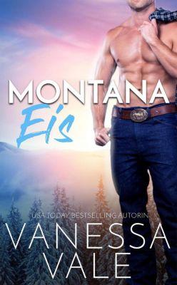 Kleinstadt-Romantik-Serie: Montana Eis (Kleinstadt-Romantik-Serie, #2), Vanessa Vale