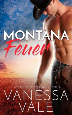 Kleinstadt-Romantik-Serie: Montana Feuer (Kleinstadt-Romantik-Serie, #1), Vanessa Vale