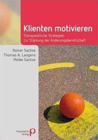 Klienten motivieren, Rainer Sachse, Thomas A. Langens, Meike Sachse
