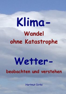 Klima - Wandel statt Katastrophe, Hartmut Dirks