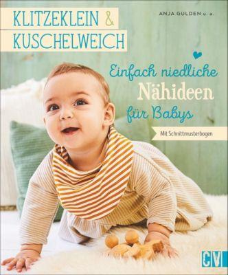 Klitzeklein & Kuschelweich - Einfach niedliche Nähideen für Babys - Anja Gulden |