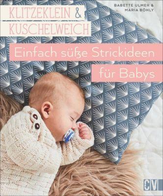 Klitzeklein & kuschelweich - Einfach süße Strickideen für Babys