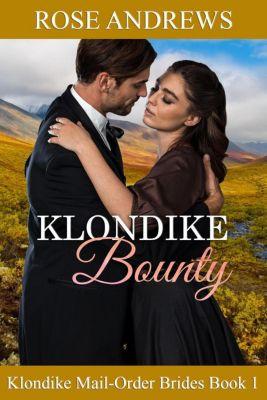 Klondike Mail-Order Brides: Klondike Bounty (Klondike Mail-Order Brides, #1), Rose Andrews
