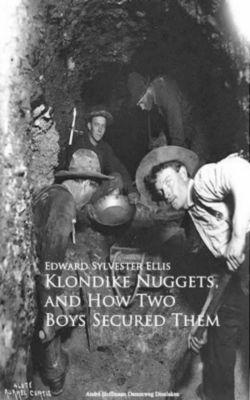 Klondike Nuggets, and How Two Boys Secured Them, Edward Sylvester Ellis