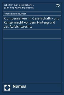 Klumpenrisiken im Gesellschafts- und Konzernrecht vor dem Hintergrund des Aufsichtsrechts, Johannes Lechnowitsch