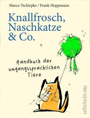 Knallfrosch, Naschkatze & Co. - Marco Tschirpke |