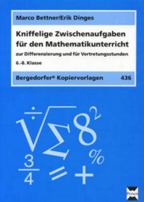 Kniffelige Zwischenaufgaben für den Mathematikunterricht, 6.-8. Klasse, Marco Bettner, Erik Dinges