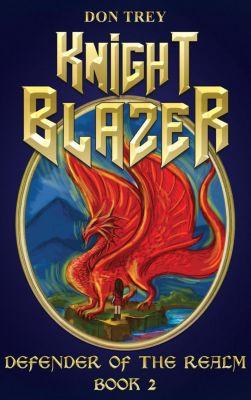 Knight Blazer: Knight Blazer: Defender of the Realm - Book 2, Don Trey