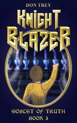 Knight Blazer: Knight Blazer: Goblet of Truth - Book 3, Don Trey