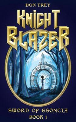 Knight Blazer: Knight Blazer: Sword of Esoncia - Book 1, Don Trey