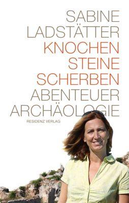 Knochen, Steine, Scherben, Sabine Ladstätter