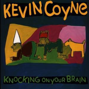 Knocking On Your Brain, Kevin Coyne