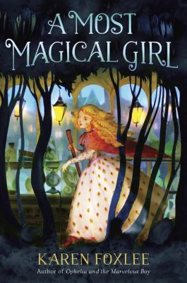 Knopf Books for Young Readers: A Most Magical Girl, Karen Foxlee