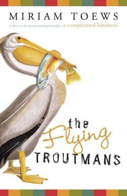 Knopf Canada: The Flying Troutmans, Miriam Toews