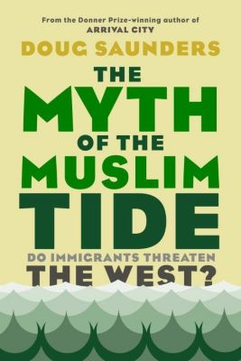 Knopf Canada: The Myth of the Muslim Tide, Doug Saunders