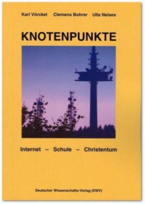 Knotenpunkte. Internet - Schule - Christentum, Karl Vörckel, Clemens Bohrer, Ulla Neises
