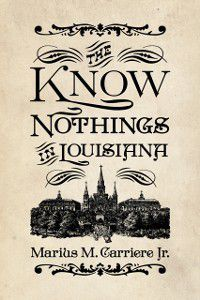 Know Nothings in Louisiana, Marius M. Carriere