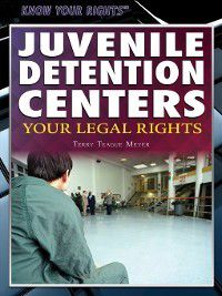 Know Your Rights: Juvenile Detention Centers, Terry Teague Meyer
