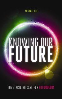 Knowing our future, Michael Lee