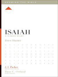 Knowing the Bible: Isaiah, Drew Hunter