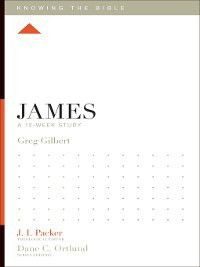 Knowing the Bible: James, Greg Gilbert