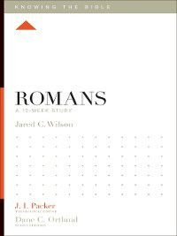 Knowing the Bible: Romans, Jared C. Wilson