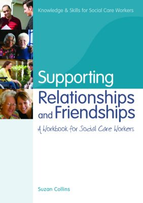 Knowledge and Skills for Social Care Workers: Supporting Relationships and Friendships, Suzan Collins