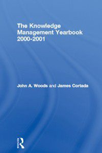Knowledge Management Yearbook 2000-2001, John A. Woods, James Cortada