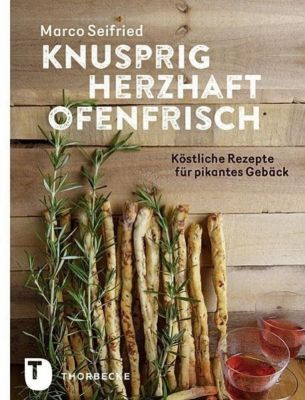 Knusprig, herzhaft, ofenfrisch - Marco Seifried |