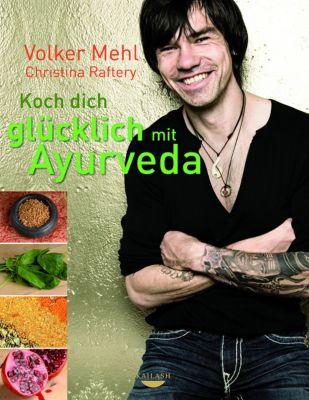 Koch dich glücklich mit Ayurveda, Volker Mehl, Christina Raftery
