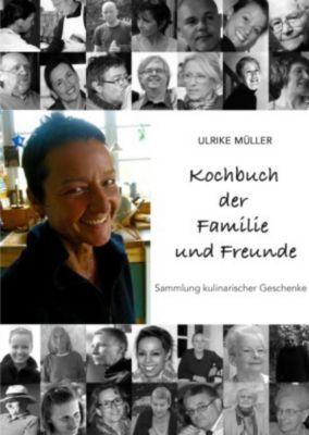 Kochbuch der Familie und Freunde - Ulrike Müller |