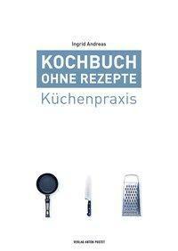 Kochbuch ohne Rezepte, Ingrid Andreas
