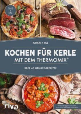 Kochen für Kerle mit dem Thermomix® - Charly Till |
