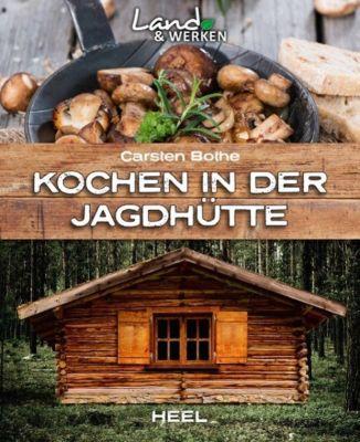 Kochen in der Jagdhütte, Carsten Bothe