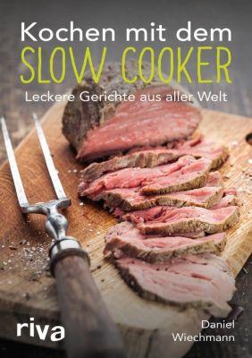 Kochen mit dem Slow Cooker - Daniel Wiechmann |
