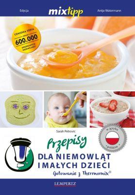 Kochen mit dem Thermomix: MIXtipp Przepisy dla niemowlat imalych dzieci (polskim), Sarah Petrovic