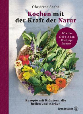 Kochen mit der Kraft der Natur - Christine Saahs |