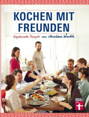 Kochen mit Freunden - Christian Wrenkh |