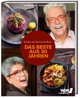 Kochen mit Martina & Moritz - Das Beste aus 30 Jahren, Martina Meuth, Bernd Neuner-Duttenhofer