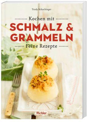 Kochen mit Schmalz und Grammeln - Gertrude Schachinger |
